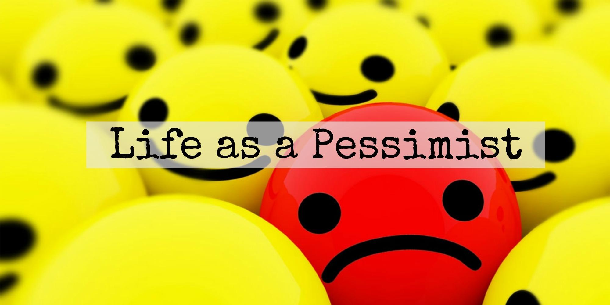 Life as a pessimist