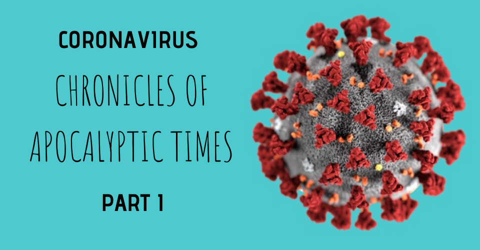 Chronicles of Coronavirus - chronicles of apocalyptic times - part 1